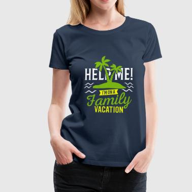 Help Me I'm On A Family Vacation - Familienurlaub - Frauen Premium T-Shirt
