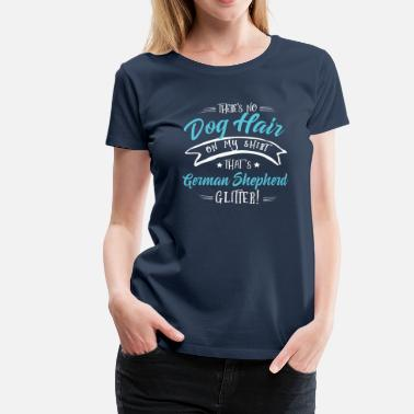German Shepherd There is no Dog Hair this German Shepherd Glitter  - Women's Premium T-Shirt