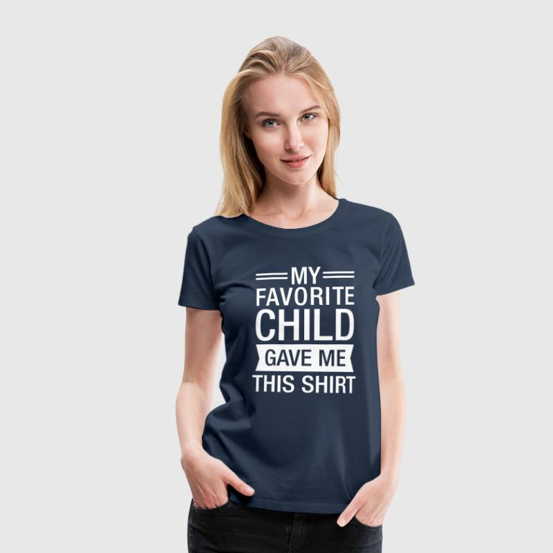 My Favourite Child Gave Me This Shirt - Vrouwen Premium T-shirt