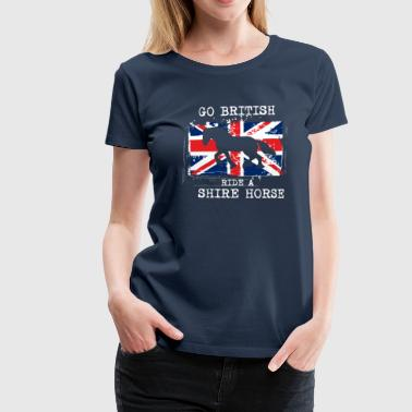 Ride Horse Sayings Go British - ride a Shire Horse - Women's Premium T-Shirt
