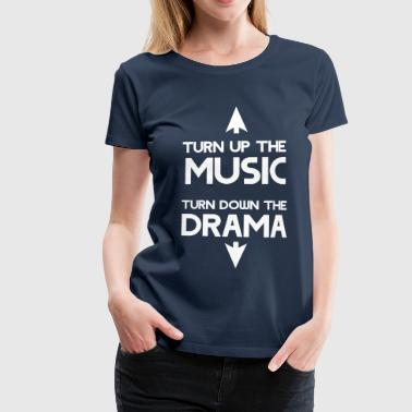 Turn of the music. Turn down the drama - Women's Premium T-Shirt