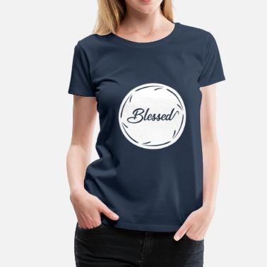 Bless Blessed blessed blessed holy - Women's Premium T-Shirt