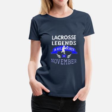 Lacrosse Apparel Lacrosse Legends are born in November Boys - Women's Premium T-Shirt