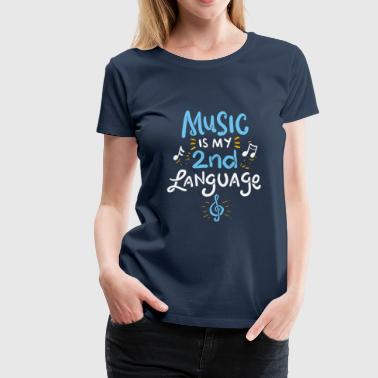 Music Is My Second Language - T-shirt Premium Femme