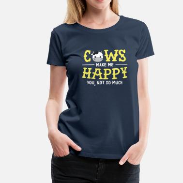 Fuck Cow Cows make me happy Cow Shirt - Women's Premium T-Shirt