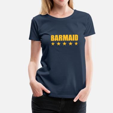 Barmaid Barmaid - Women's Premium T-Shirt