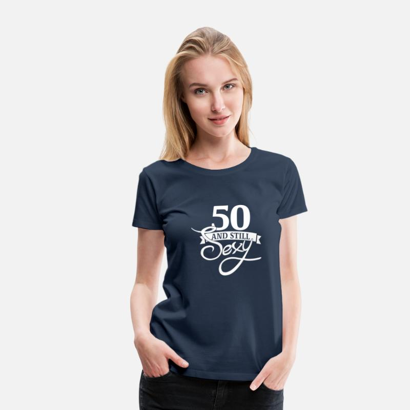 50th Birthday T-Shirts - 50 and still sexy - Women's Premium T-Shirt navy