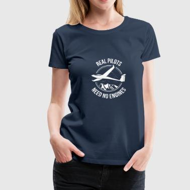 Real Pilot Glider - Real Pilots Need No Engine - Women's Premium T-Shirt