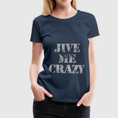 jive me crazy  - Women's Premium T-Shirt
