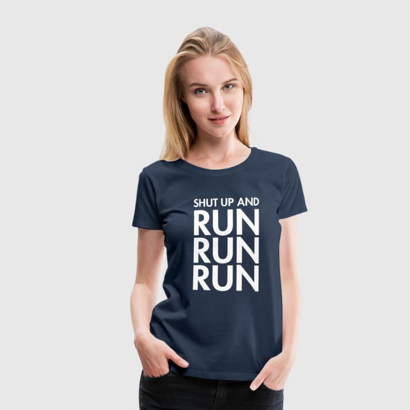 Shut Up And Run Run Run - Frauen Premium T-Shirt