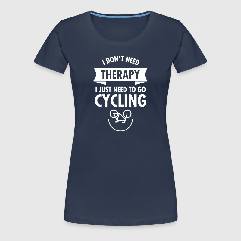 I Don't Need Therapy - I Just Need To Go Cycling - Frauen Premium T-Shirt