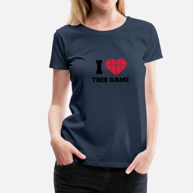 I Love This Game I Love This Game Basketball Logo Design - Maglietta Premium da donna