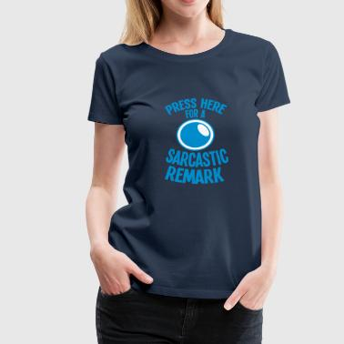 Press here for a SARCASTIC REMARK - Women's Premium T-Shirt