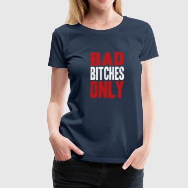 BAD BITCHES ONLY - Women's Premium T-Shirt