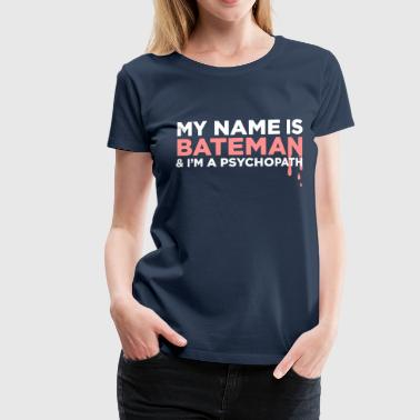 Easton My Name Is Bateman And I'm A Psychopath! - Women's Premium T-Shirt