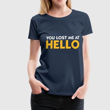 Lost On You You Lost Me At Hello! - Women's Premium T-Shirt