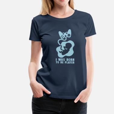 Fetus i_was_born_to_be_player Fetus joystick - Women's Premium T-Shirt