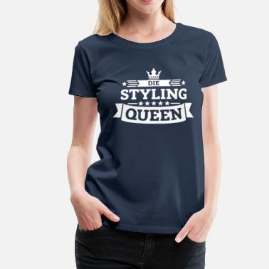 Styling Die Styling-Queen - Frauen Premium T-Shirt