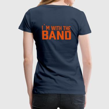 Skolekorps I`m With The Band - Premium T-skjorte for kvinner