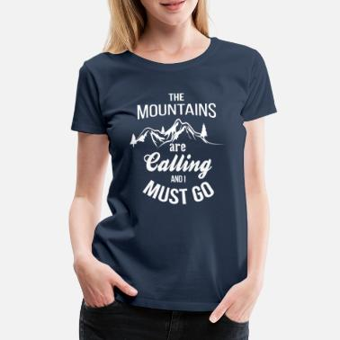 Mountains The Mountains Are Calling And I Must Go - Women's Premium T-Shirt