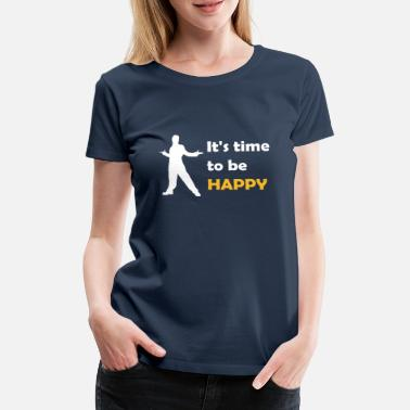 It's time to be happy Man - Naisten premium t-paita