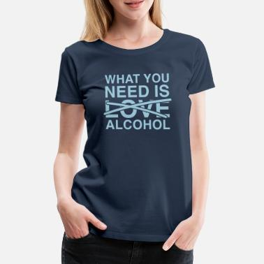 Carnaval What you need is Alcohol T-shirts - Vrouwen Premium T-shirt