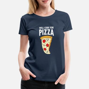 Start Will Code For Pizza - Funny Programmer Slogan - Maglietta premium donna