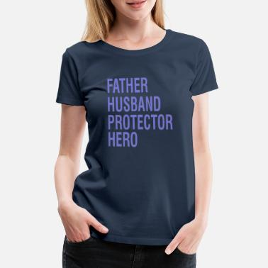 Hero Protector Father Husband Protector Hero - Women's Premium T-Shirt