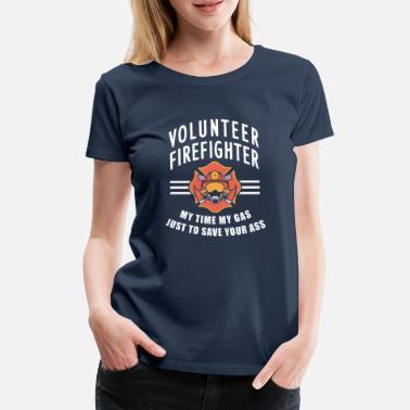 Fire Department Volunteer firefighter - my time my gas just to sav - Women's Premium T-Shirt