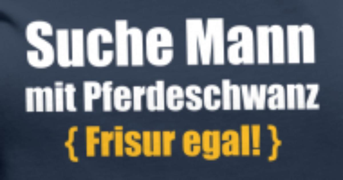 Suche Mann Mit Pferdeschwanz Frisur Egal Single Penis Women S Premium T Shirt Spreadshirt