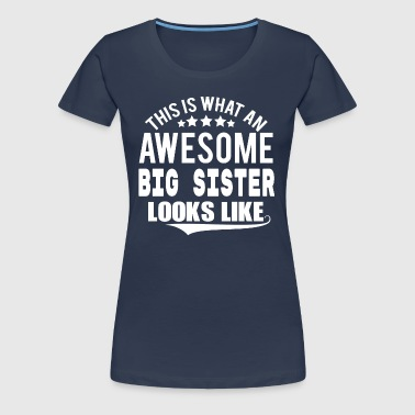 THIS IS WHAT AN AWESOME BIG SISTER LOOKS LIKE - Women's Premium T-Shirt
