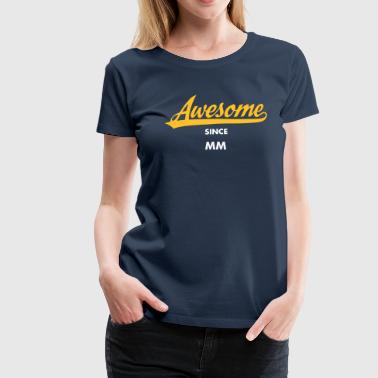 Awesome Since (MM.DD.YYYY) - Premium-T-shirt dam