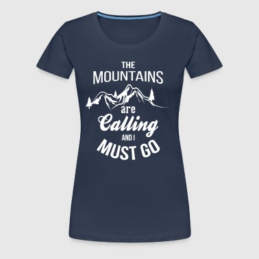 The Mountains Are Calling And I Must Go - Women's Premium T-Shirt