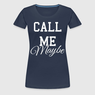 Call me maybe - T-shirt Premium Femme