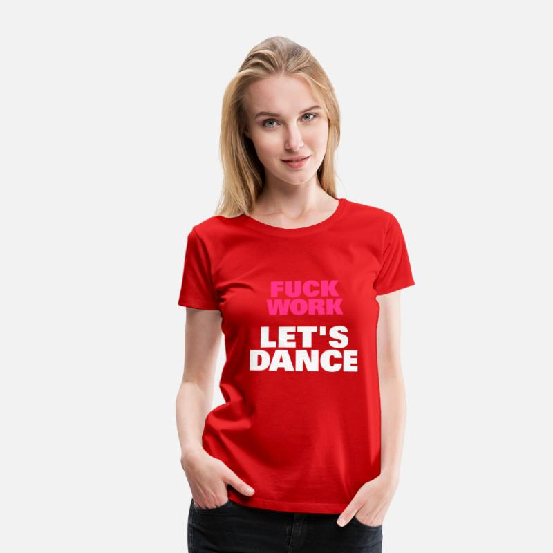 Let Just Dance T-Shirts - Fuck Work Let's Dance - Women's Premium T-Shirt red