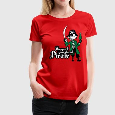Support your local Pirate - Women's Premium T-Shirt