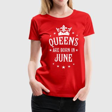 18 Queens are born in June Crown Legends - Frauen Premium T-Shirt