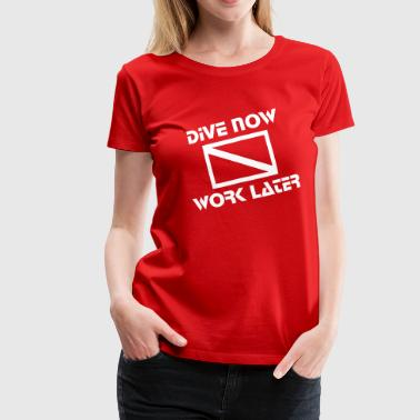 dive now, work later - Frauen Premium T-Shirt