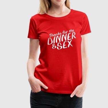 Thanks for the Dinner and Sex - Vrouwen Premium T-shirt