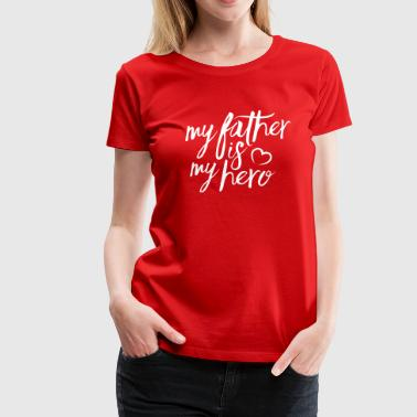 My father is my hero - Camiseta premium mujer