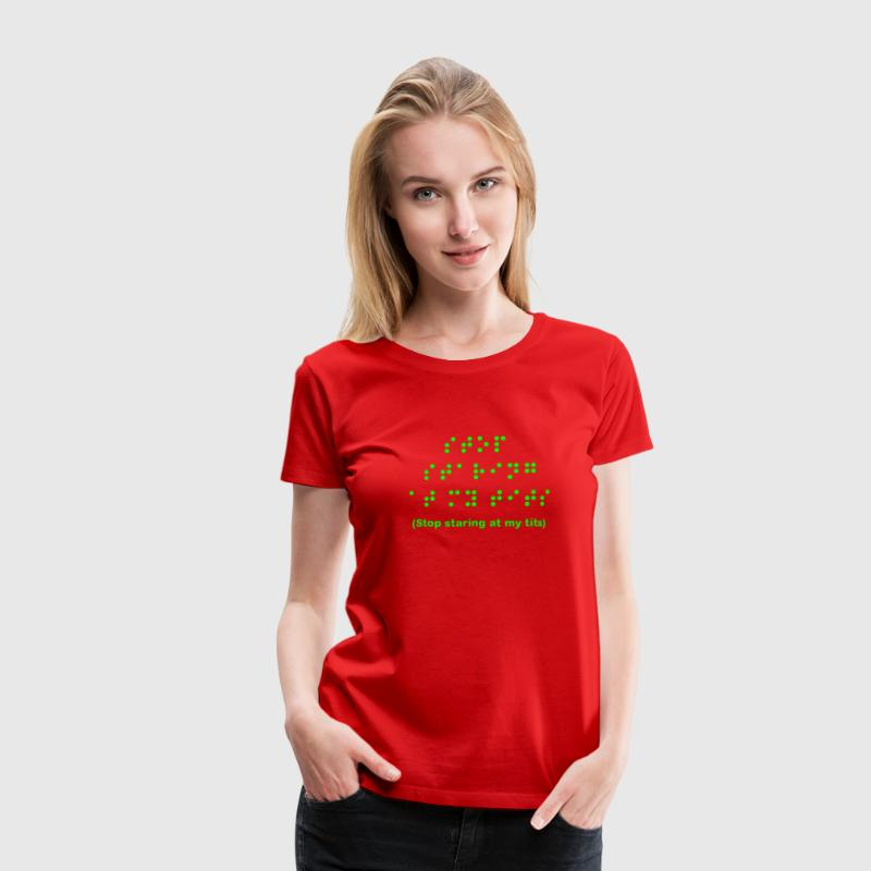 Braille: Stop staring at my tits - T-shirt Premium Femme
