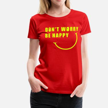 Worry Don't worry, be happy smiley - Women's Premium T-Shirt