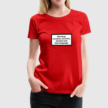 Warning contains nicotine alcohol and bad language - Frauen Premium T-Shirt