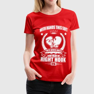 soft hands - mean right hook - Vrouwen Premium T-shirt
