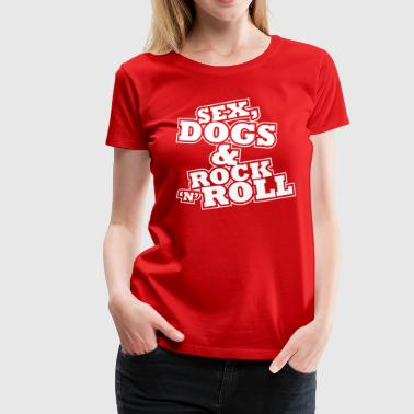 Sex, Dogs & Rock n Roll - Women's Premium T-Shirt