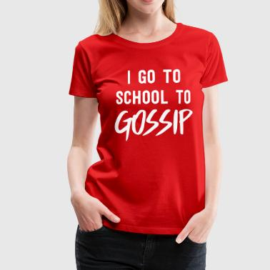 I go to school to gossip - Women's Premium T-Shirt