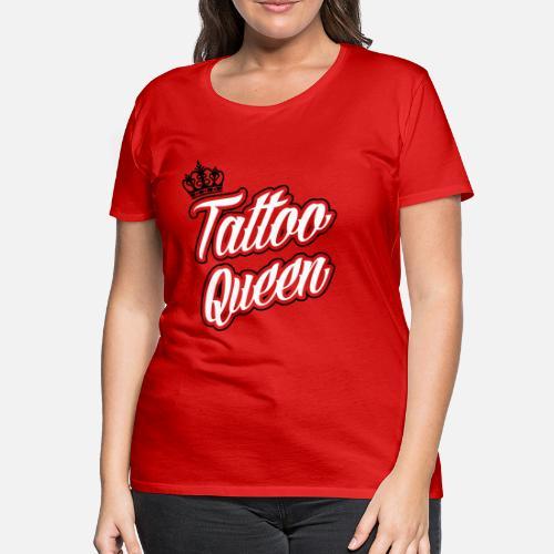 Inked Tattoo Queen T Shirt Premium Femme Spreadshirt