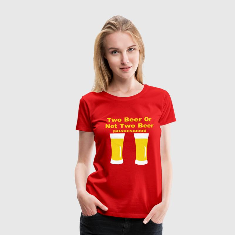 Two Beer or not to beer - Frauen Premium T-Shirt