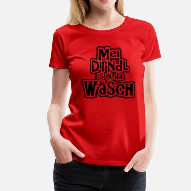 Dirndl Is In Da Wäsch Mei Dirndl is in da Wäsch - Frauen Premium T-Shirt