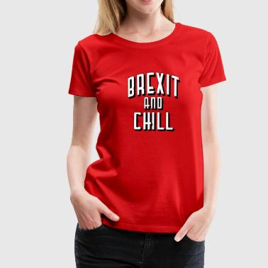 Brexit and Chill - Women's Premium T-Shirt